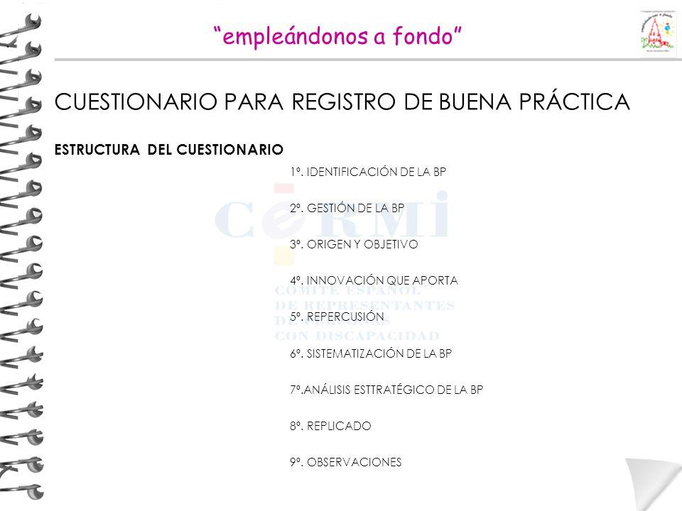 CUESTIONARIO PARA REGISTRO DE BUENA PRÁCTICA 1º. IDENTIFICACIÓN DE LA BP 2º. GESTIÓN DE LA BP 3º. ORIGEN Y OBJETIVO 4º. INNOVACIÓN QUE APORTA 5º. REPE