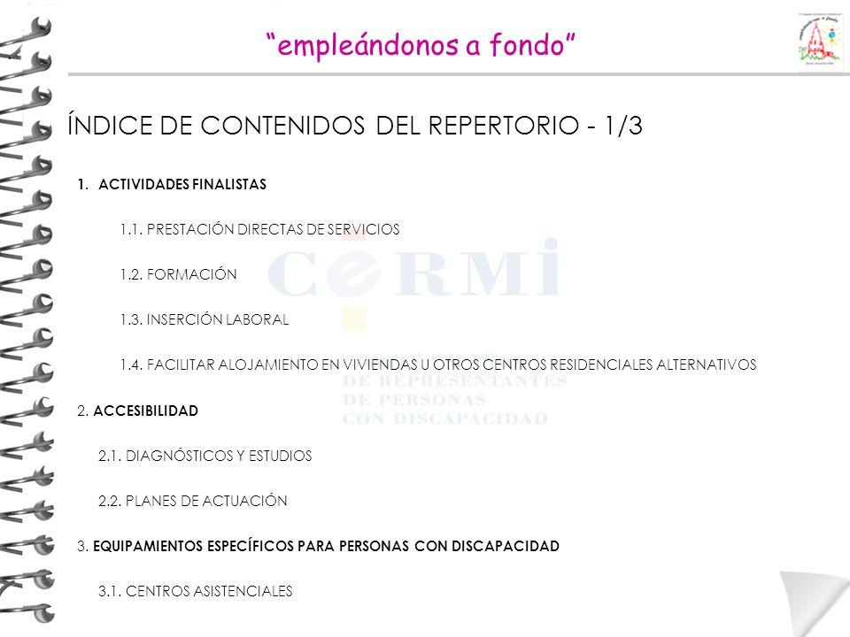 ÍNDICE DE CONTENIDOS DEL REPERTORIO - 1/3 1.ACTIVIDADES FINALISTAS 1.1. PRESTACIÓN DIRECTAS DE SERVICIOS 1.2. FORMACIÓN 1.3. INSERCIÓN LABORAL 1.4. FA