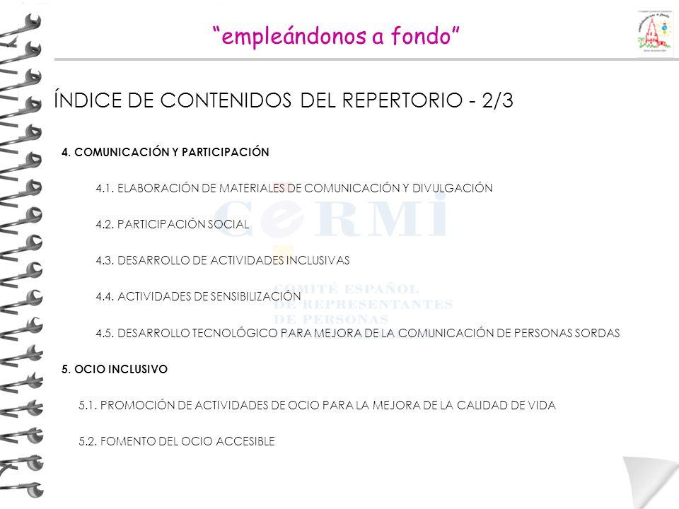 empleándonos a fondo ÍNDICE DE CONTENIDOS DEL REPERTORIO - 2/3 4. COMUNICACIÓN Y PARTICIPACIÓN 4.1. ELABORACIÓN DE MATERIALES DE COMUNICACIÓN Y DIVULG