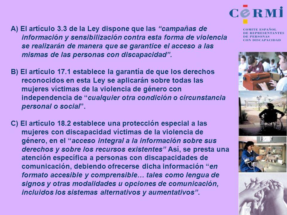 A) El artículo 3.3 de la Ley dispone que las campañas de información y sensibilización contra esta forma de violencia se realizarán de manera que se g