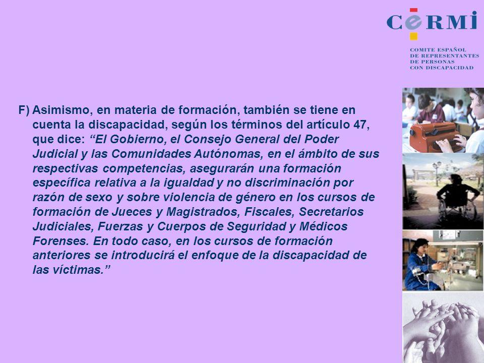 F) Asimismo, en materia de formación, también se tiene en cuenta la discapacidad, según los términos del artículo 47, que dice: El Gobierno, el Consej