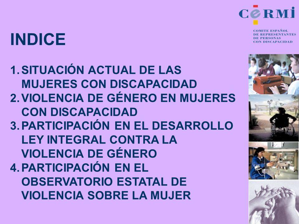 INDICE 1.SITUACIÓN ACTUAL DE LAS MUJERES CON DISCAPACIDAD 2.VIOLENCIA DE GÉNERO EN MUJERES CON DISCAPACIDAD 3.PARTICIPACIÓN EN EL DESARROLLO LEY INTEG