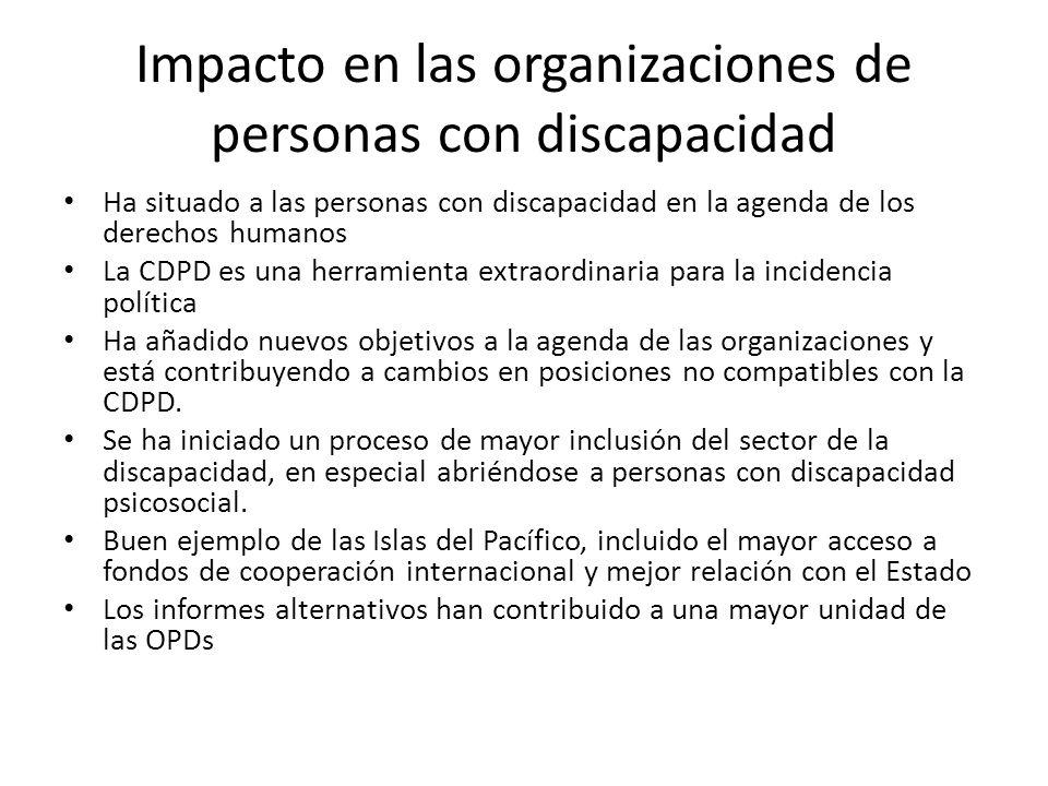 Impacto en las organizaciones de personas con discapacidad Ha situado a las personas con discapacidad en la agenda de los derechos humanos La CDPD es