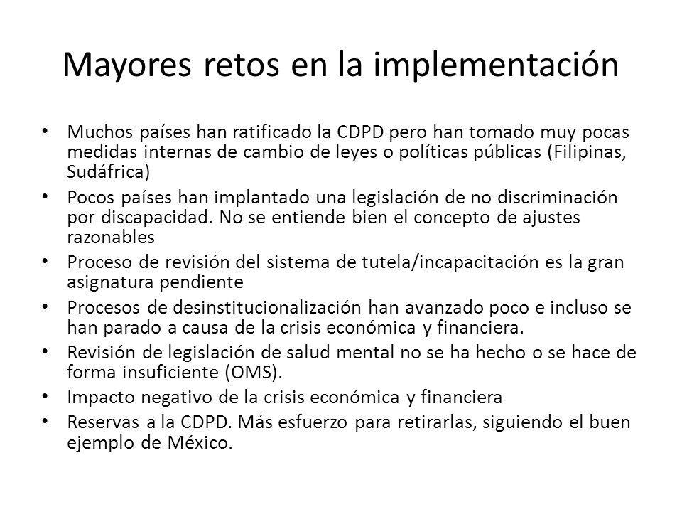 Mayores retos en la implementación Muchos países han ratificado la CDPD pero han tomado muy pocas medidas internas de cambio de leyes o políticas públ