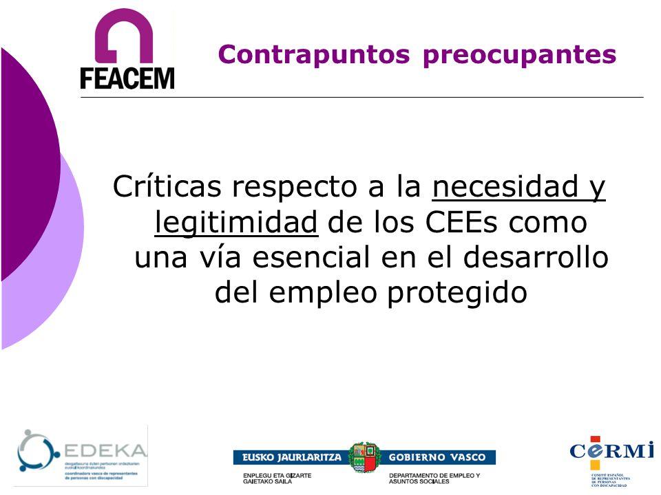 Contrapuntos preocupantes Críticas respecto a la necesidad y legitimidad de los CEEs como una vía esencial en el desarrollo del empleo protegido