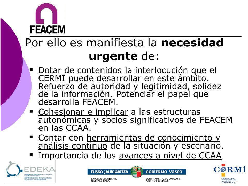 Por ello es manifiesta la necesidad urgente de: Dotar de contenidos la interlocución que el CERMI puede desarrollar en este ámbito. Refuerzo de autori