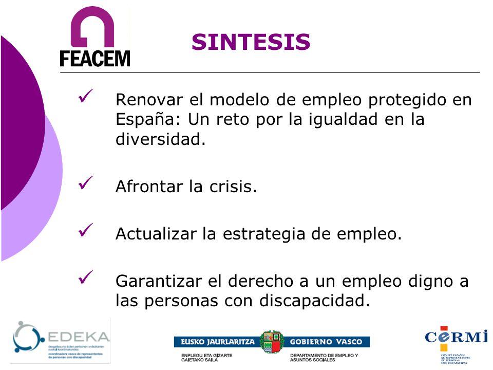 SINTESIS Renovar el modelo de empleo protegido en España: Un reto por la igualdad en la diversidad. Afrontar la crisis. Actualizar la estrategia de em