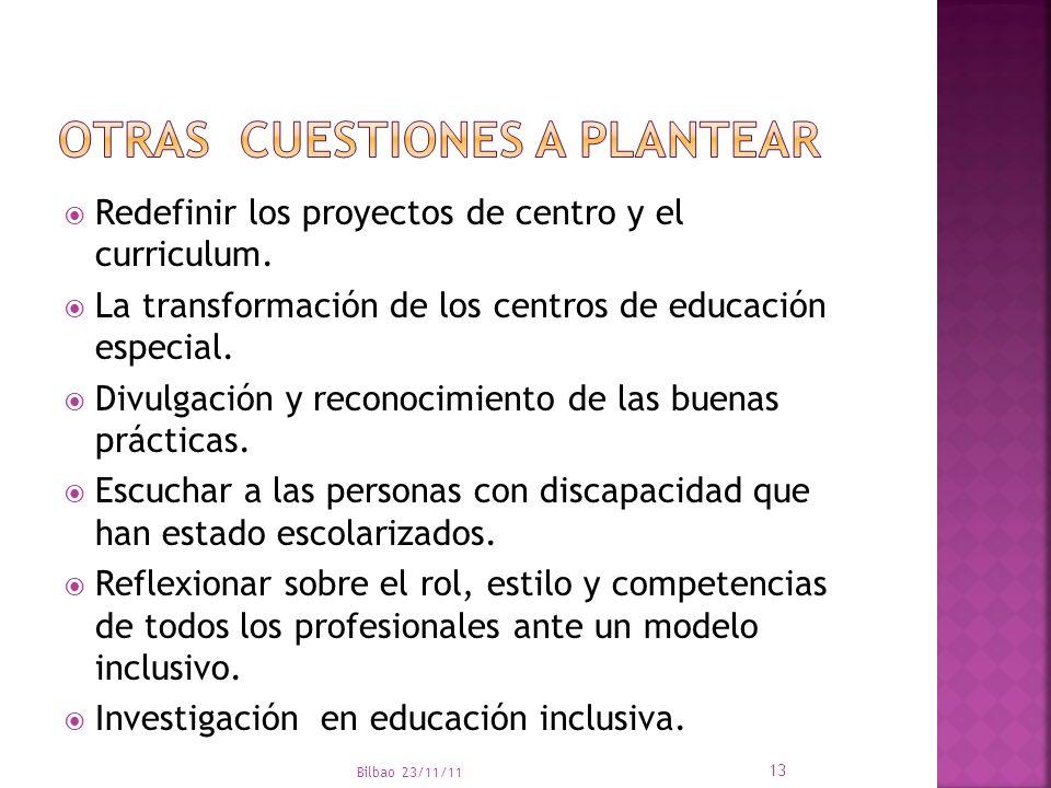 Redefinir los proyectos de centro y el curriculum. La transformación de los centros de educación especial. Divulgación y reconocimiento de las buenas