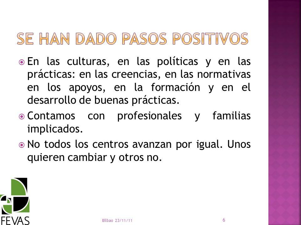 En las culturas, en las políticas y en las prácticas: en las creencias, en las normativas en los apoyos, en la formación y en el desarrollo de buenas
