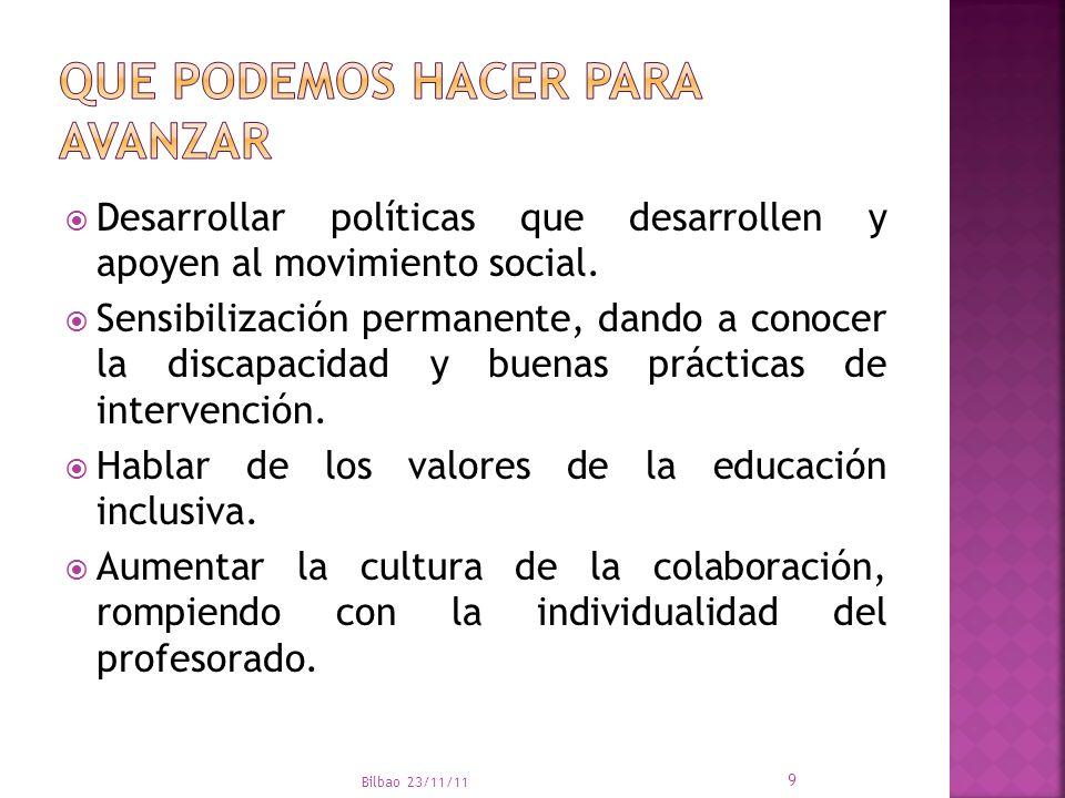 Desarrollar políticas que desarrollen y apoyen al movimiento social. Sensibilización permanente, dando a conocer la discapacidad y buenas prácticas de