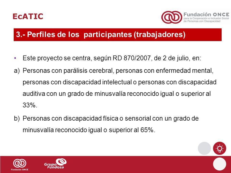 EcATIC Este proyecto se centra, según RD 870/2007, de 2 de julio, en: a)Personas con parálisis cerebral, personas con enfermedad mental, personas con
