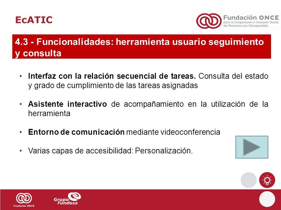 EcATIC 4.3 - Funcionalidades: herramienta usuario seguimiento y consulta Interfaz con la relación secuencial de tareas. Consulta del estado y grado de