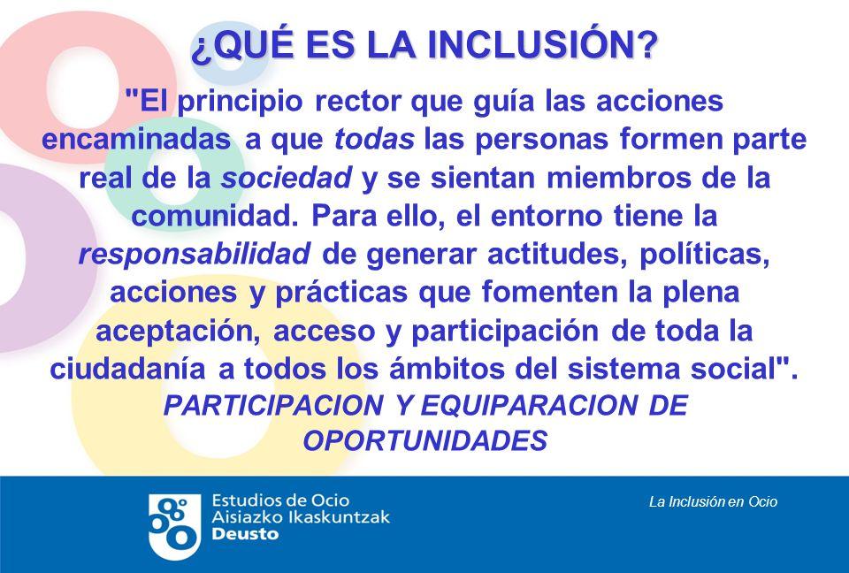 La Inclusión en Ocio ¿QUÉ ES LA INCLUSIÓN?