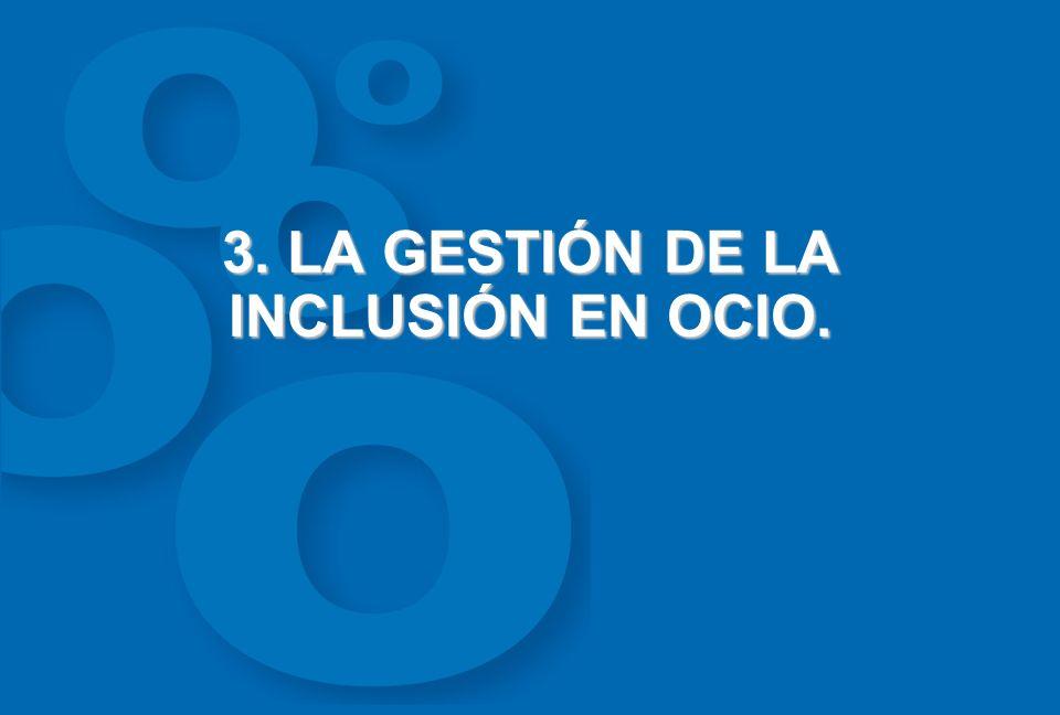 3. LA GESTIÓN DE LA INCLUSIÓN EN OCIO.