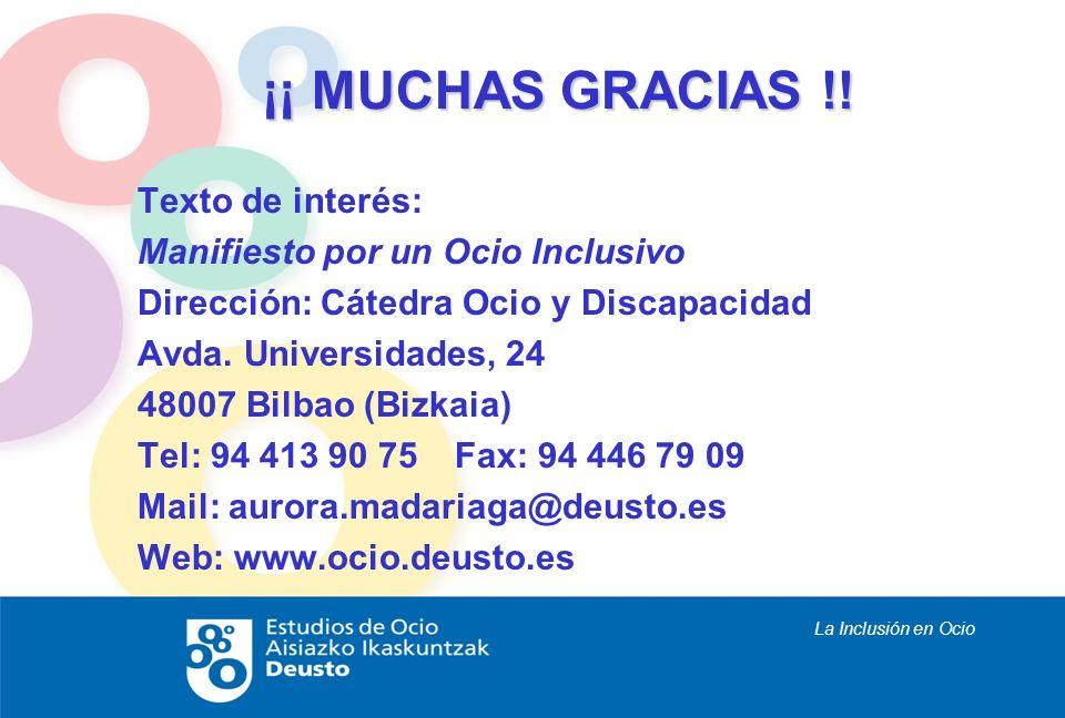 La Inclusión en Ocio ¡¡ MUCHAS GRACIAS !! Texto de interés: Manifiesto por un Ocio Inclusivo Dirección: Cátedra Ocio y Discapacidad Avda. Universidade