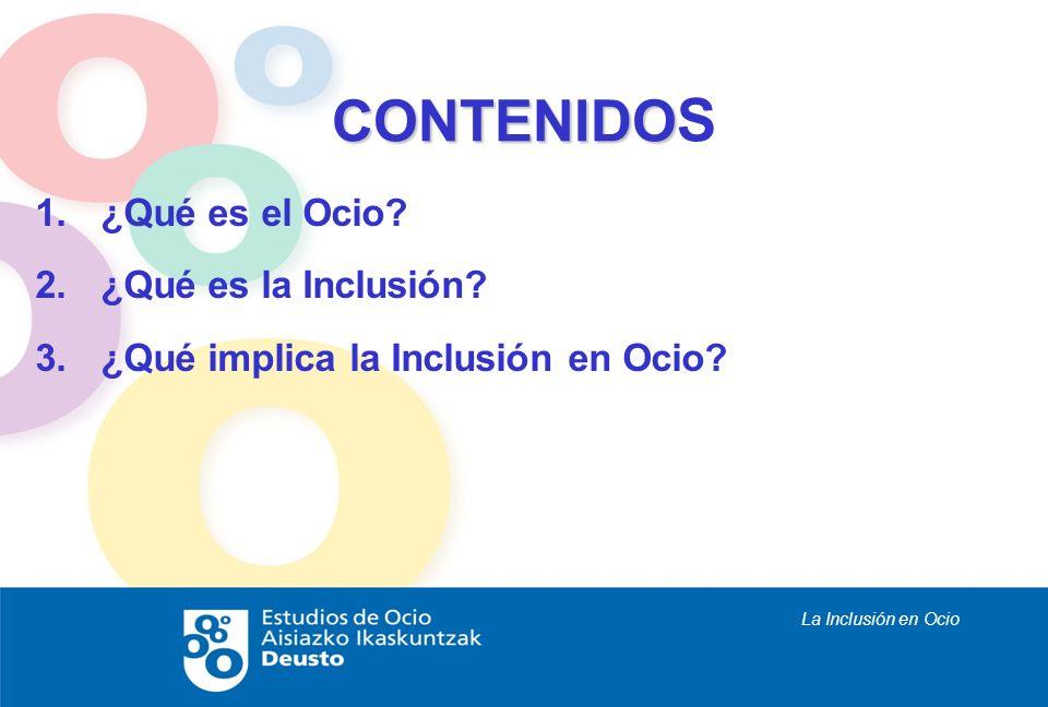 La Inclusión en Ocio CONTENIDO CONTENIDO S 1.¿Qué es el Ocio? 2.¿Qué es la Inclusión? 3.¿Qué implica la Inclusión en Ocio?