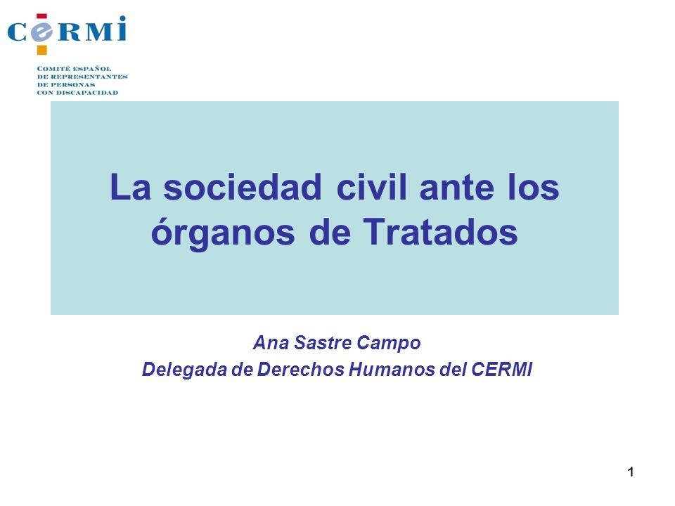 La sociedad civil ante los órganos de Tratados Ana Sastre Campo Delegada de Derechos Humanos del CERMI 1