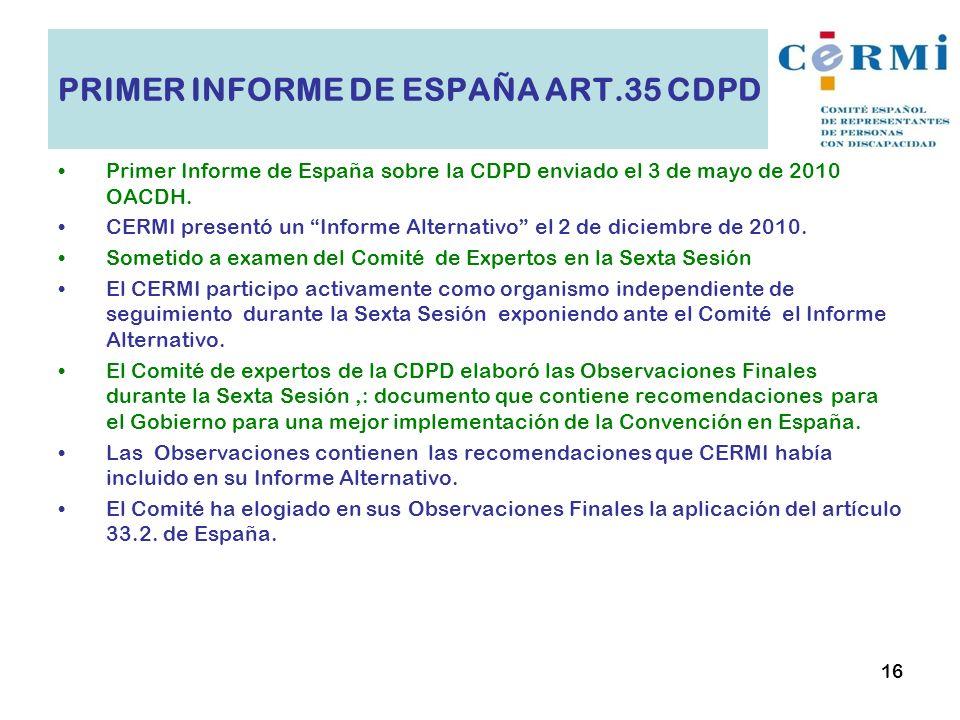 Primer Informe de España sobre la CDPD enviado el 3 de mayo de 2010 OACDH. CERMI presentó un Informe Alternativo el 2 de diciembre de 2010. Sometido a