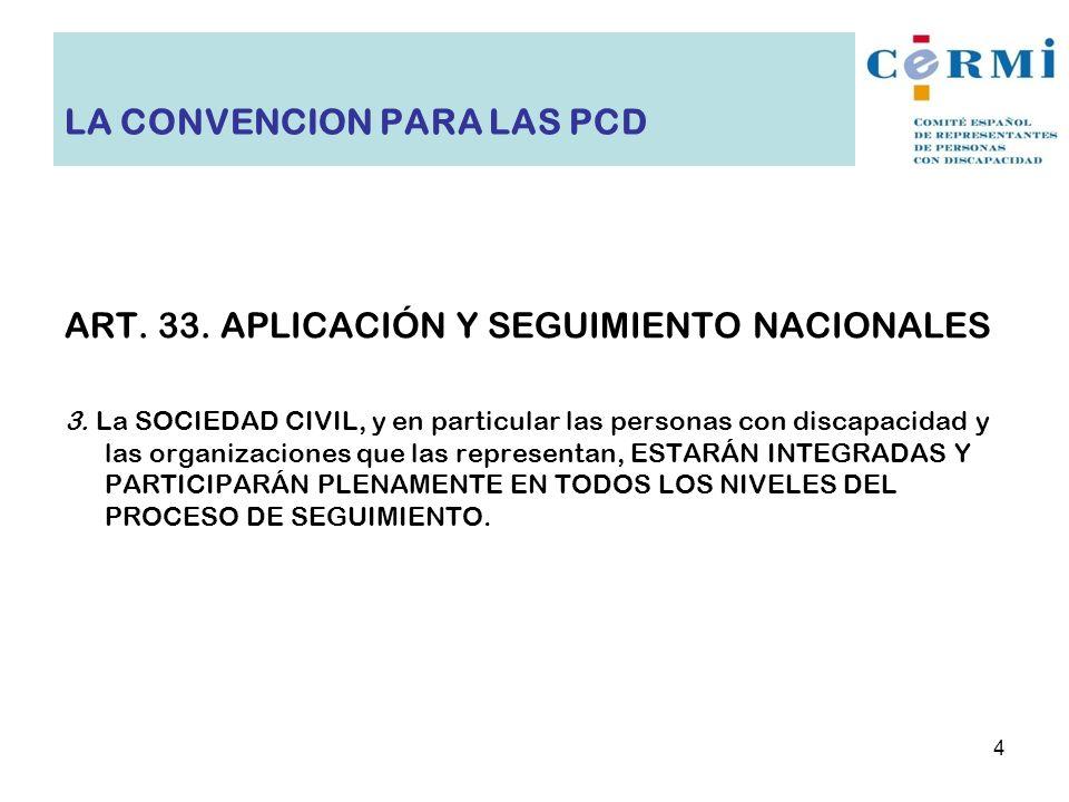 ART. 33. APLICACIÓN Y SEGUIMIENTO NACIONALES 3. La SOCIEDAD CIVIL, y en particular las personas con discapacidad y las organizaciones que las represen