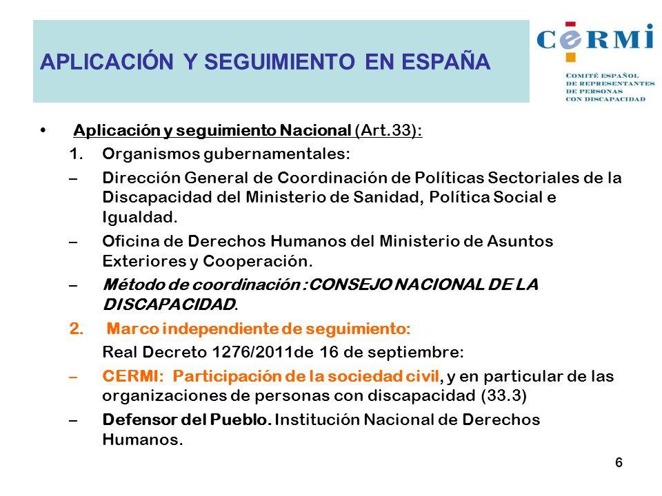 Aplicación y seguimiento Nacional (Art.33): 1.Organismos gubernamentales: –Dirección General de Coordinación de Políticas Sectoriales de la Discapacid