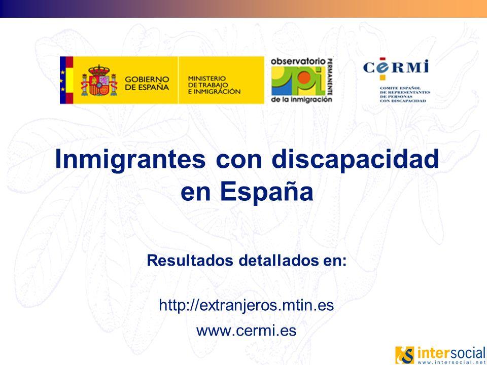 Inmigrantes con discapacidad en España Resultados detallados en: http://extranjeros.mtin.es www.cermi.es