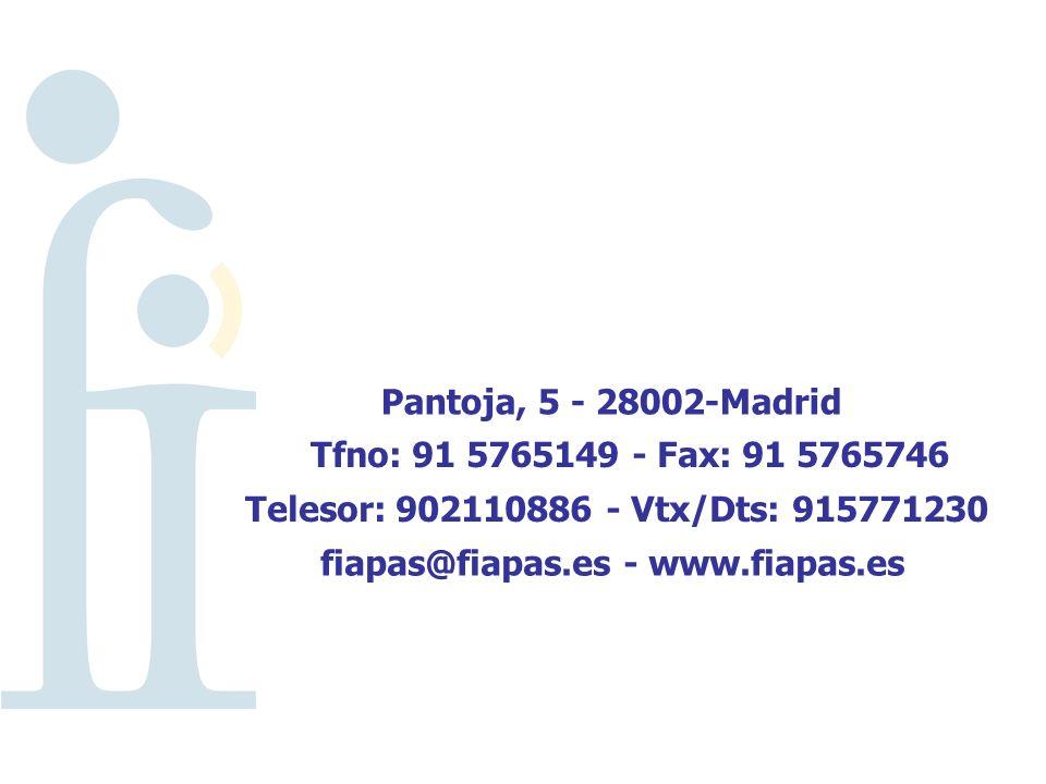 Pantoja, 5 - 28002-Madrid Tfno: 91 5765149 - Fax: 91 5765746 Telesor: 902110886 - Vtx/Dts: 915771230 fiapas@fiapas.es - www.fiapas.es