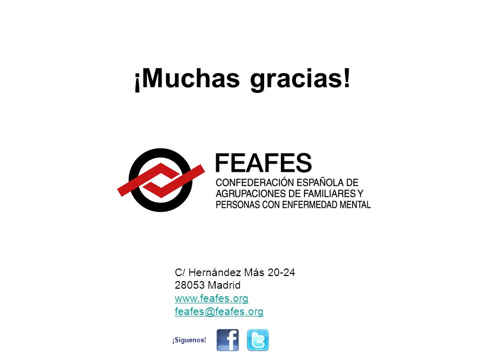 C/ Hernández Más 20-24 28053 Madrid www.feafes.org feafes@feafes.org ¡Muchas gracias! ¡Síguenos!