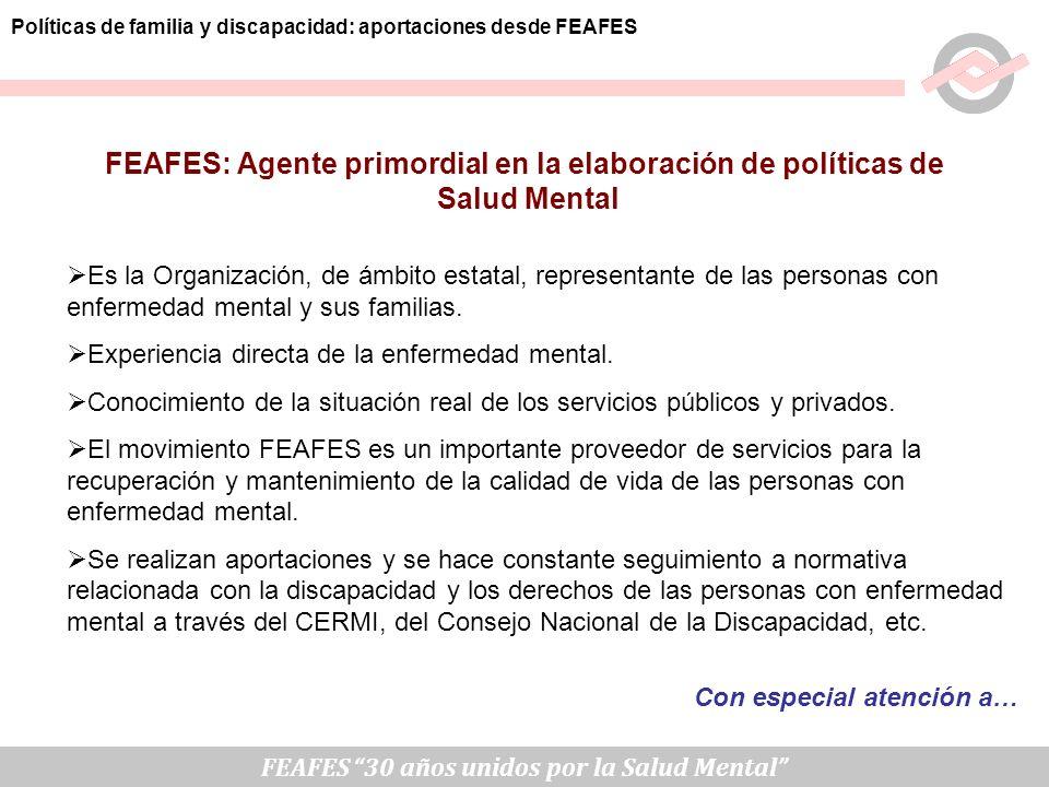 FEAFES 30 años unidos por la Salud Mental Políticas de familia y discapacidad: aportaciones desde FEAFES FEAFES: Agente primordial en la elaboración d