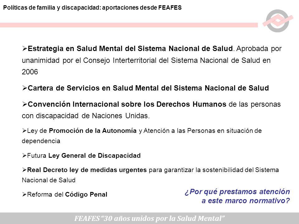 FEAFES 30 años unidos por la Salud Mental Políticas de familia y discapacidad: aportaciones desde FEAFES Estrategia en Salud Mental del Sistema Nacion