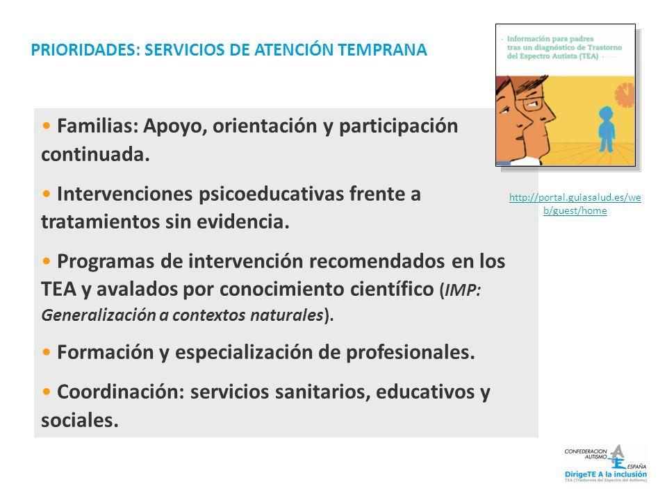 Familias: Apoyo, orientación y participación continuada. Intervenciones psicoeducativas frente a tratamientos sin evidencia. Programas de intervención