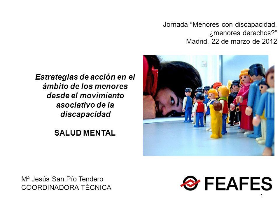2 Estrategias de acción en el ámbito de los menores desde el movimiento asociativo de la discapacidad FEAFES – CONFEDERACIÓN ESPAÑOLA DE AGRUPACIONES DE FAMILIARES Y PERSONAS CON ENFERMEDAD MENTAL ¿Cuándo nació.