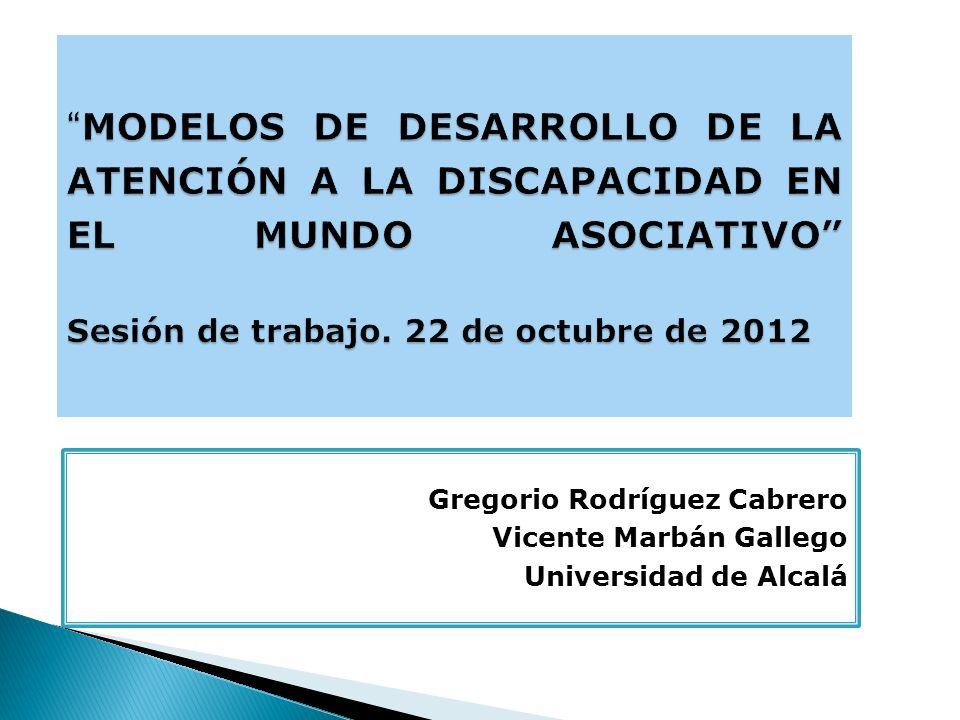 MODELOS DE DESARROLLO DE LA ATENCIÓN A LA DISCAPACIDAD EN EL MUNDO ASOCIATIVO Sesión de trabajo. 22 de octubre de 2012 MODELOS DE DESARROLLO DE LA ATE