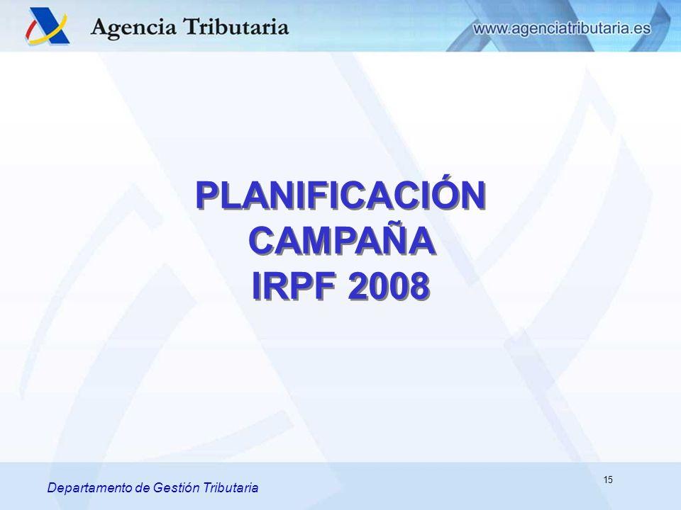 Departamento de Gestión Tributaria PLANIFICACIÓN CAMPAÑA IRPF 2008 Departamento de Gestión Tributaria 15