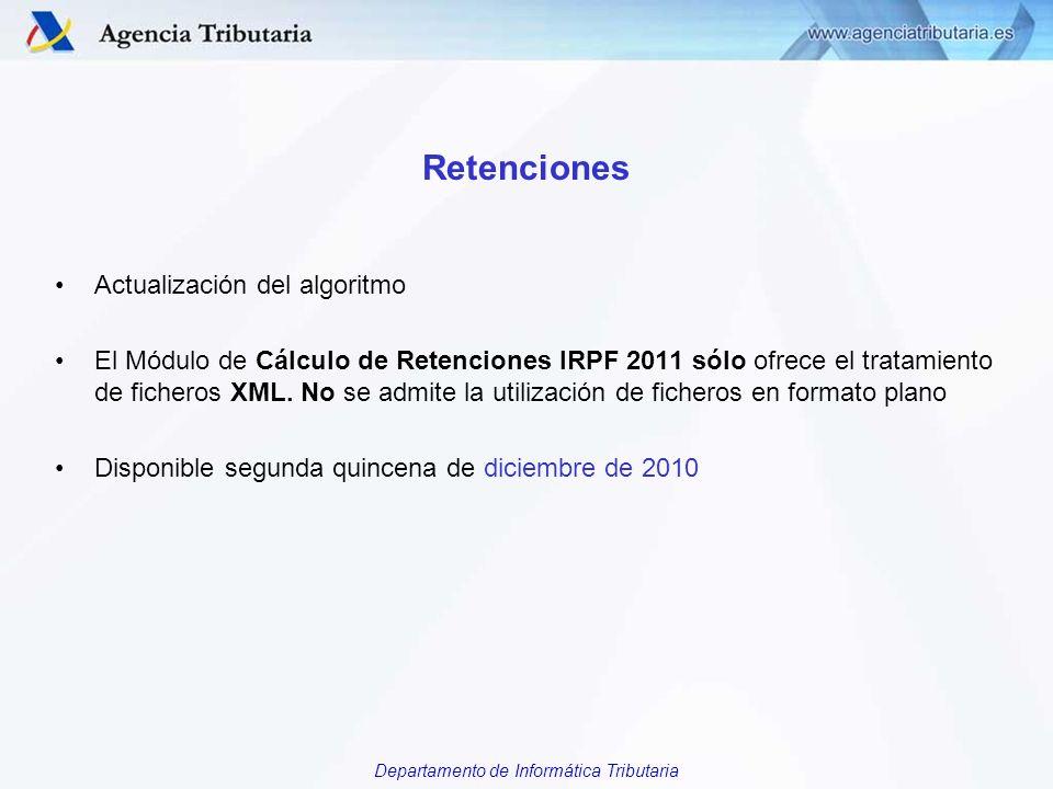 Departamento de Informática Tributaria Retenciones Actualización del algoritmo El Módulo de Cálculo de Retenciones IRPF 2011 sólo ofrece el tratamient