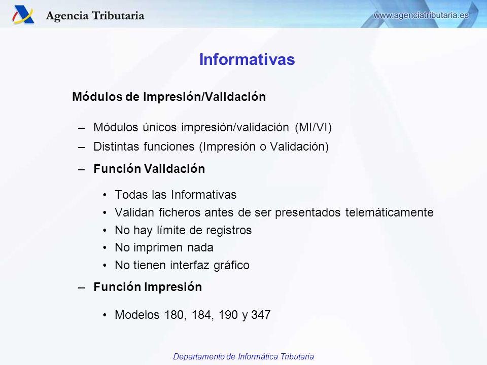 Departamento de Informática Tributaria Informativas Módulos de Impresión/Validación –Módulos únicos impresión/validación (MI/VI) –Distintas funciones