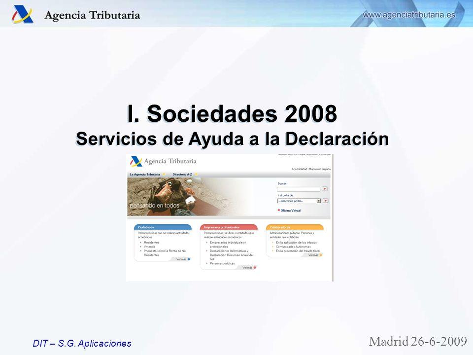 DIT – S.G. Aplicaciones I. Sociedades 2008 Servicios de Ayuda a la Declaración I. Sociedades 2008 Servicios de Ayuda a la Declaración Madrid 26-6-2009