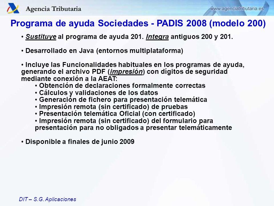 DIT – S.G. Aplicaciones Programa de ayuda Sociedades - PADIS 2008 (modelo 200) Sustituye al programa de ayuda 201. Integra antiguos 200 y 201. Desarro