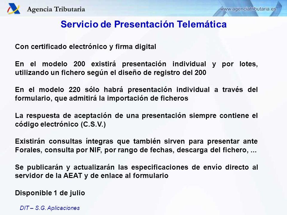DIT – S.G. Aplicaciones Servicio de Presentación Telemática Con certificado electrónico y firma digital En el modelo 200 existirá presentación individ
