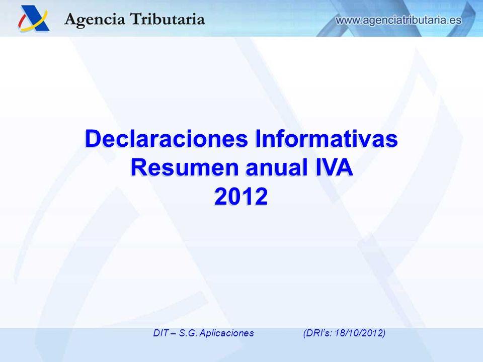DIT – S.G. Aplicaciones DIT – S.G. Aplicaciones (DRIs: 18/10/2012) Declaraciones Informativas Resumen anual IVA 2012 Declaraciones Informativas Resume