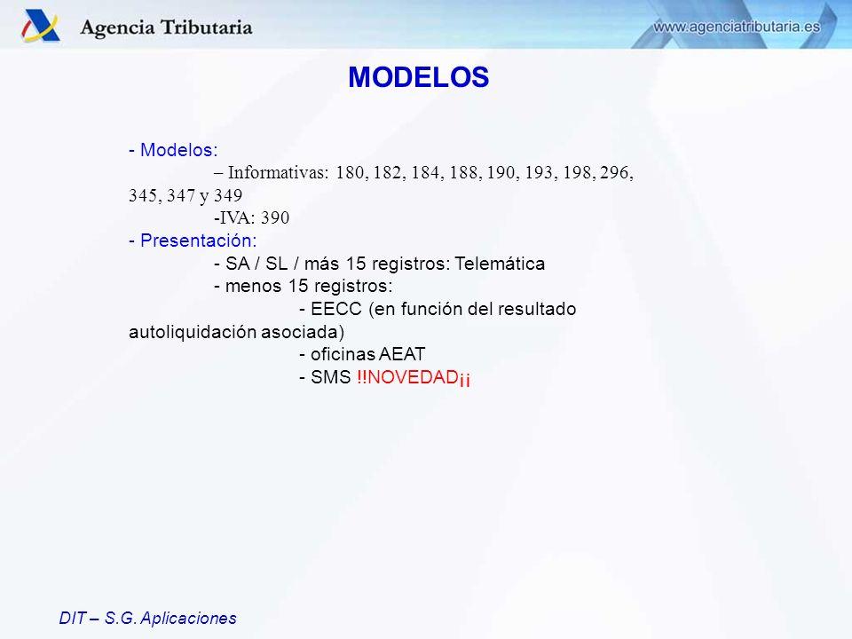 DIT – S.G. Aplicaciones MODELOS - Modelos: – Informativas: 180, 182, 184, 188, 190, 193, 198, 296, 345, 347 y 349 -IVA: 390 - Presentación: - SA / SL