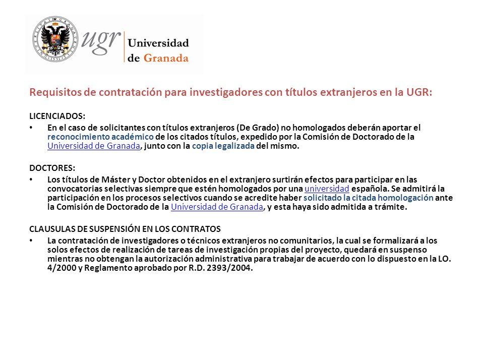 Requisitos de contratación para investigadores con títulos extranjeros en la UGR: LICENCIADOS: En el caso de solicitantes con títulos extranjeros (De Grado) no homologados deberán aportar el reconocimiento académico de los citados títulos, expedido por la Comisión de Doctorado de la Universidad de Granada, junto con la copia legalizada del mismo.