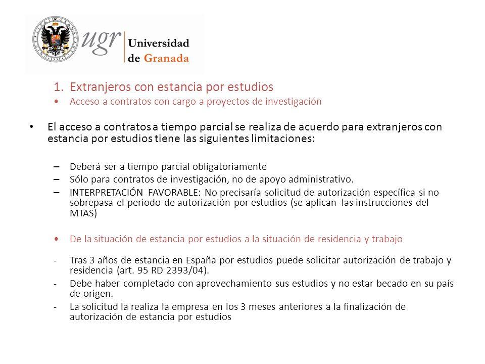 1.Extranjeros con estancia por estudios Acceso a contratos con cargo a proyectos de investigación El acceso a contratos a tiempo parcial se realiza de