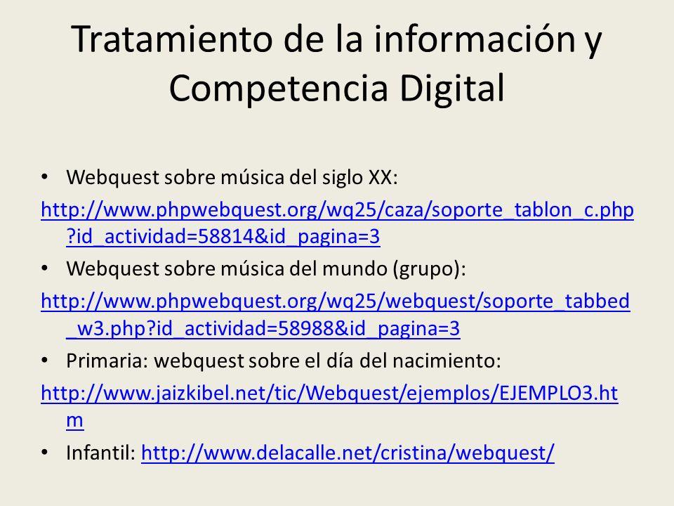 Tratamiento de la información y Competencia Digital Webquest sobre música del siglo XX: http://www.phpwebquest.org/wq25/caza/soporte_tablon_c.php ?id_