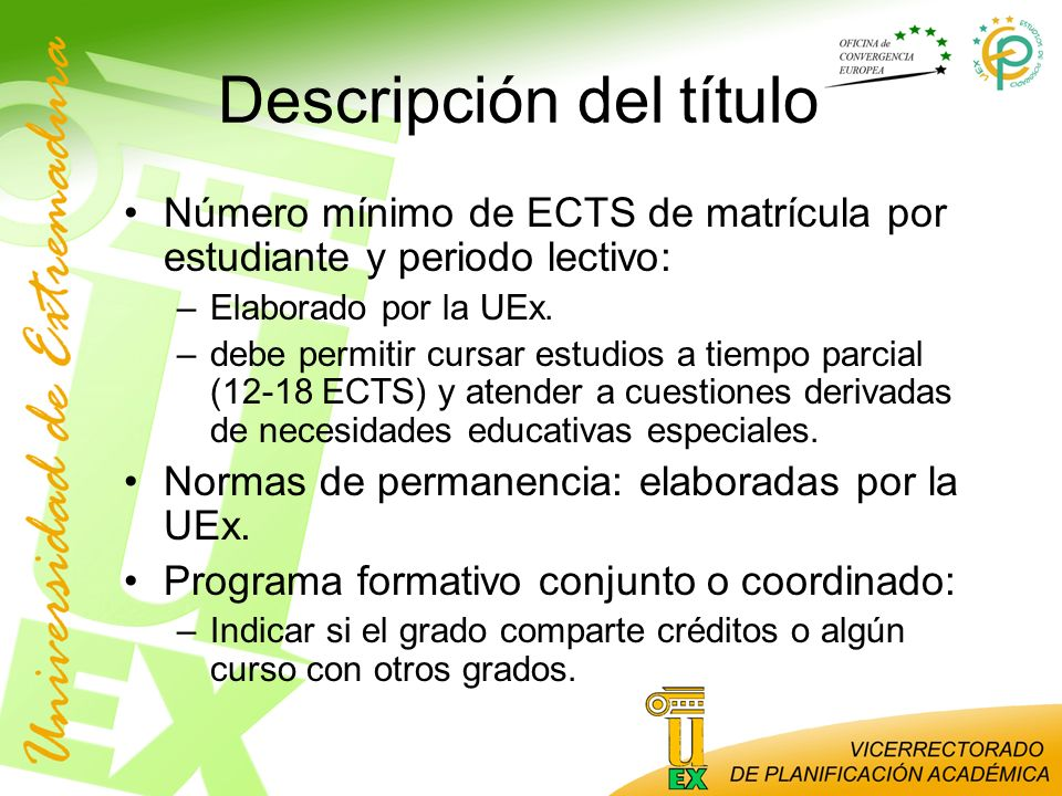 Descripción del título Número mínimo de ECTS de matrícula por estudiante y periodo lectivo: –Elaborado por la UEx. –debe permitir cursar estudios a ti
