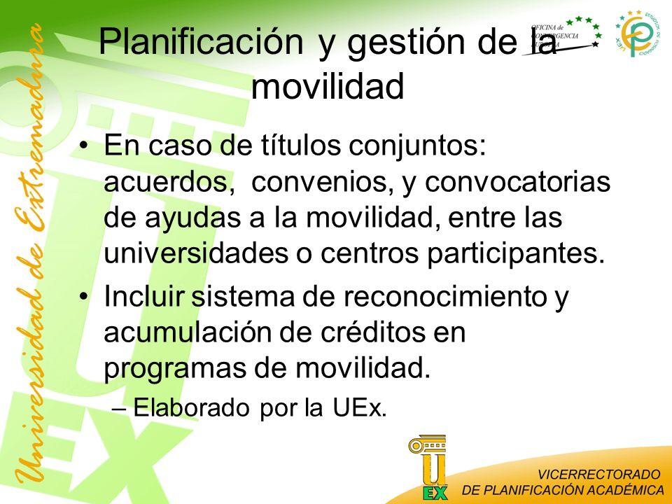 Planificación y gestión de la movilidad En caso de títulos conjuntos: acuerdos, convenios, y convocatorias de ayudas a la movilidad, entre las univers
