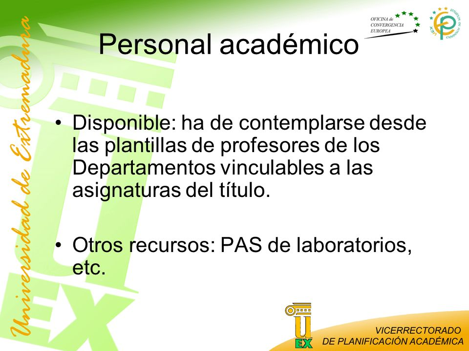 Personal académico Disponible: ha de contemplarse desde las plantillas de profesores de los Departamentos vinculables a las asignaturas del título. Ot