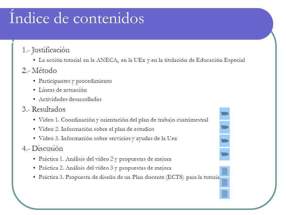 Índice de contenidos 1.- Justificación La acción tutorial en la ANECA, en la UEx y en la titulación de Educación Especial 2.- Método Participantes y p
