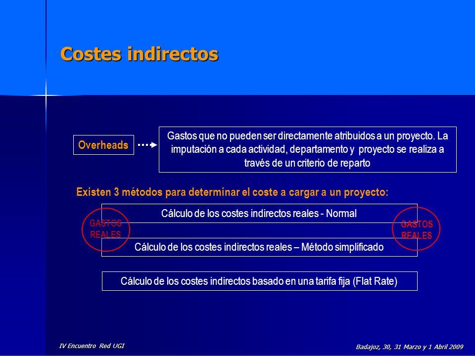 IV Encuentro Red UGI Badajoz, 30, 31 Marzo y 1 Abril 2009 Costes indirectos Existen 3 métodos para determinar el coste a cargar a un proyecto: Cálculo