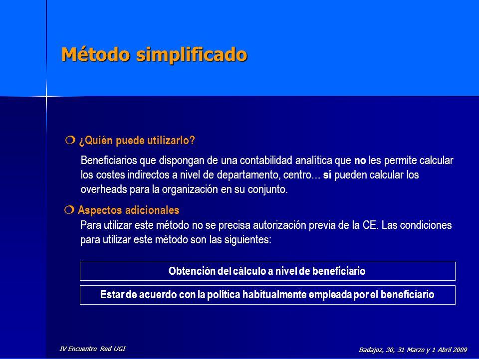 IV Encuentro Red UGI Badajoz, 30, 31 Marzo y 1 Abril 2009 Método simplificado ¿Quién puede utilizarlo? Beneficiarios que dispongan de una contabilidad