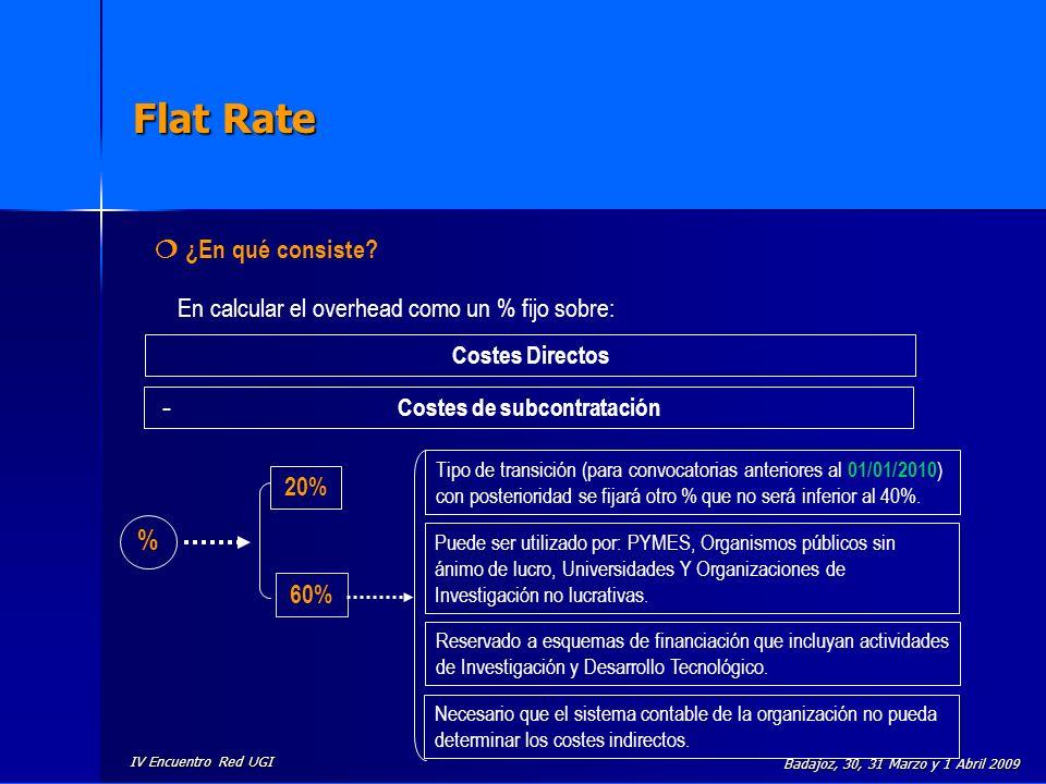 IV Encuentro Red UGI Badajoz, 30, 31 Marzo y 1 Abril 2009 Flat Rate ¿En qué consiste? En calcular el overhead como un % fijo sobre: Costes Directos Co
